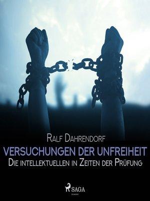 cover image of Versuchungen der Unfreiheit--Die intellektuellen in Zeiten der Prüfung