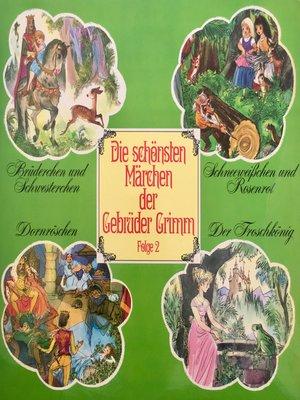 cover image of Die schönsten Märchen der Gebrüder Grimm, Folge 2
