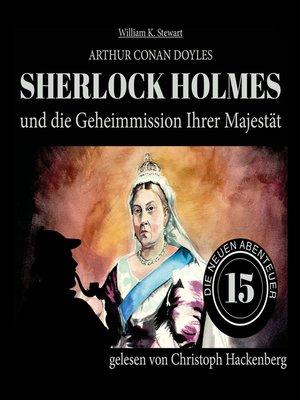 cover image of Sherlock Holmes und die Geheimmission Ihrer Majestät--Die neuen Abenteuer, Folge 15
