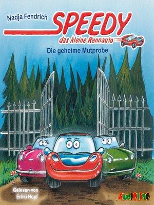 cover image of Die geheime Mutprobe--Speedy, das kleine Rennauto 2