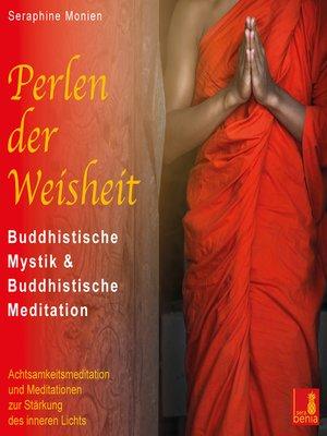 cover image of Perlen der Weisheit--Buddhistische Mystik & Buddhistische Meditation--Achtsamkeitsmeditation und Meditationen zur Stärkung des inneren Lichts