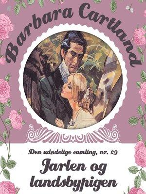 cover image of Jarlen og landsbypigen--Barbara Cartland--Den udødelige samling 29