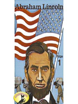 cover image of Abenteurer unserer Zeit, Abraham Lincoln, Folge 1