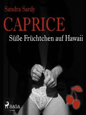 cover image of Caprice--Süße Früchtchen auf Hawaii