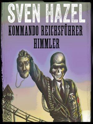 cover image of Kommando Reichsführer Himmler--Sven Hazels krigsromaner 9