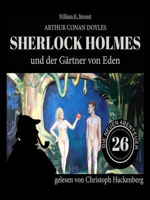 cover image of Sherlock Holmes und der Gärtner von Eden--Die neuen Abenteuer, Folge 26