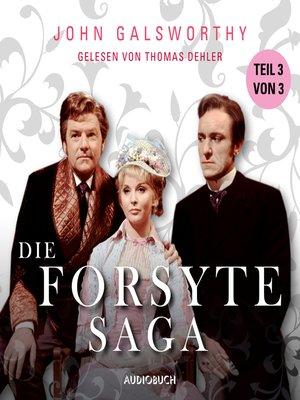 cover image of Teil 3 von 3--Die Forsyte Saga