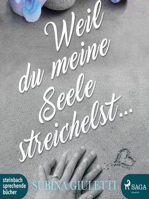 cover image of Weil du meine Seele streichelst