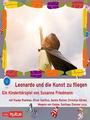 cover image of Leonardo und die Kunst zu fliegen--auch wenn man kein Überflieger ist (Hörspiel)