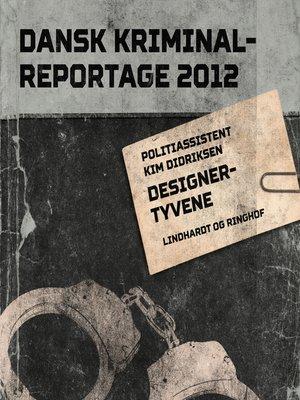 cover image of Designertyvene--Dansk Kriminalreportage