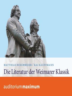 cover image of Die Literatur der Weimarer Klassik