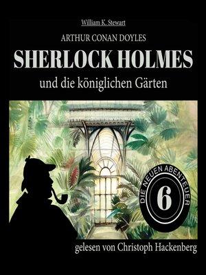 cover image of Sherlock Holmes und die königlichen Gärten--Die neuen Abenteuer, Folge 6