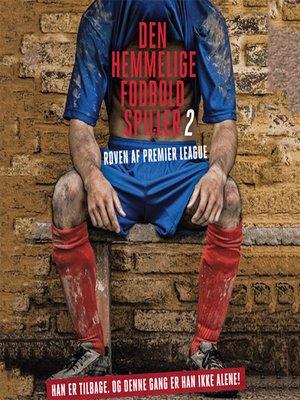 cover image of Den hemmelige fodboldspiller 2--Røven af Premier League