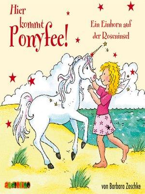 cover image of Das Einhorn auf der Roseninsel--Hier kommt Ponyfee 16