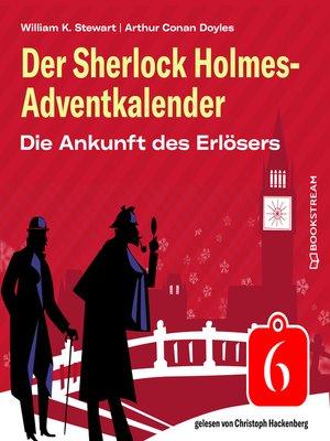 cover image of Die Ankunft des Erlösers--Der Sherlock Holmes-Adventkalender, Folge 6