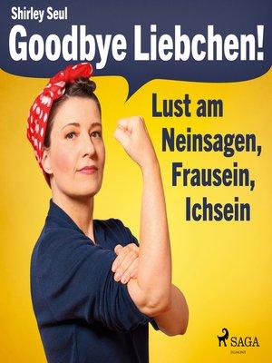 cover image of Goodbye Liebchen!--Lust am Neinsagen, Frausein, Ichsein