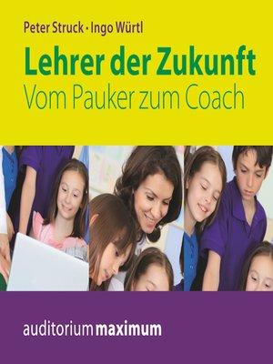 cover image of Lehrer der Zukunft--Vom Pauker zum Coach