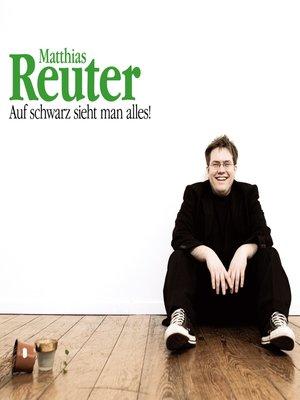 cover image of Matthias Reuter, Auf schwarz sieht man alles!