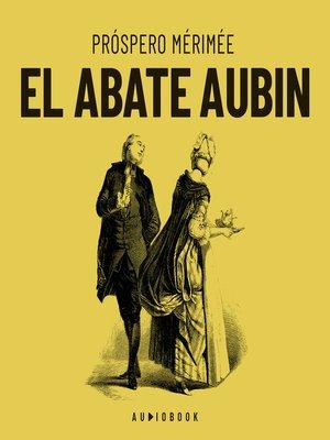 cover image of El Abate Aubin (Completo)