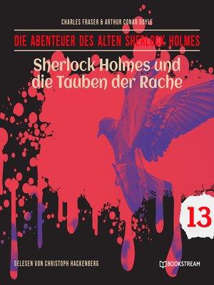 cover image of Sherlock Holmes und die Tauben der Rache--Die Abenteuer des alten Sherlock Holmes, Folge 13