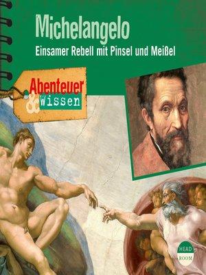 cover image of Michelangelo--Einsamer Rebell mit Pinsel und Meißel--Abenteuer & Wissen