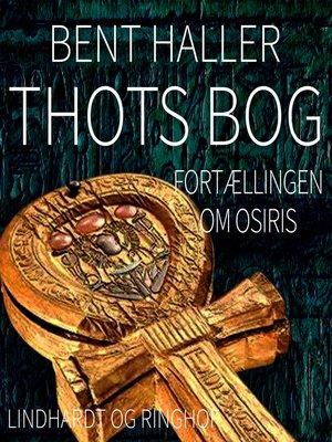 cover image of Thots Bog. Fortaellingen om Osiris