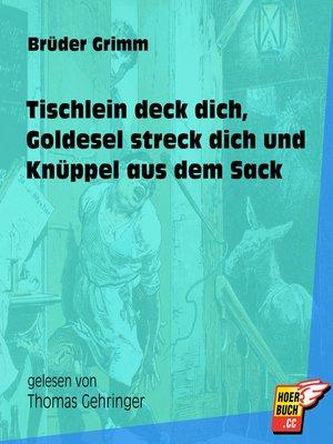 cover image of Tischlein deck dich, Goldesel streck dich und Knüppel aus dem Sack
