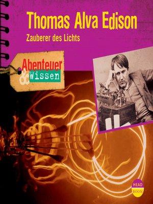 cover image of Thomas Alva Edison--Zauberer des Lichts--Abenteuer & Wissen