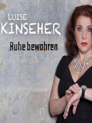 cover image of Luise Kinseher, Ruhe bewahren