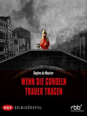cover image of Wenn die Gondeln Trauer tragen