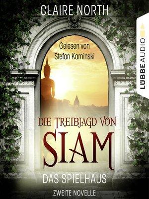 cover image of Die Treibjagd von Siam--Die Spielhaus-Trilogie, Novelle 2