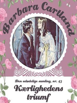 cover image of Kærlighedens triumf--Barbara Cartland--Den udødelige samling 43