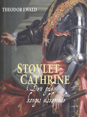 cover image of Støvlet-Cathrine--Den sindssyge konges elskerinde