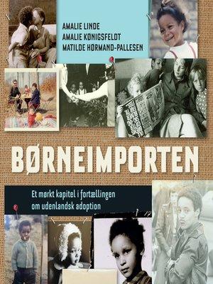 cover image of Børneimporten--Et mørkt kapitel i fortaellingen om udenlandsk adoption