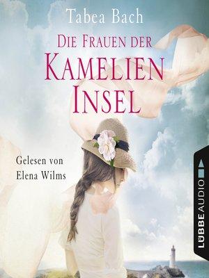 cover image of Die Frauen der Kamelien-Insel--Kamelien-Insel 2