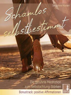 cover image of Schamlos selbstbestimmt--Die geführte Meditation zum Selbstachtung Stärken / inkl. Affirmationen