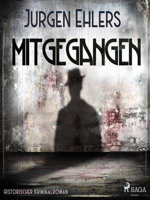 cover image of Mitgegangen--Historischer Kriminalroman