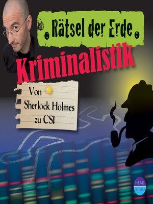 cover image of Kriminalistik--Von Sherlock Holmes zu CSI--Rätsel der Erde