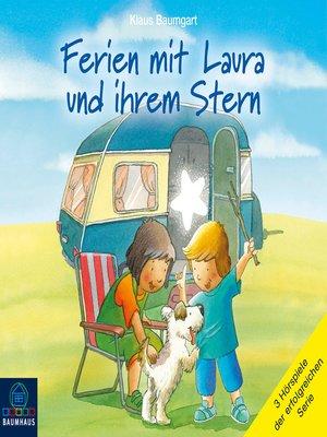 cover image of Ferien mit Laura und ihrem Stern--Lauras Ferien / Lauras erste Übernachtung / Laura und der Ferienhund (Hörspiel)