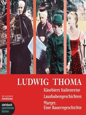 cover image of Käsebiers Italienreise / Lausbubengeschichten / Marget. Eine Bauerngeschichte