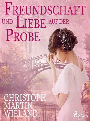 cover image of Freundschaft und Liebe auf der Probe
