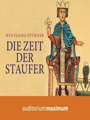 cover image of Die Zeit der Staufer