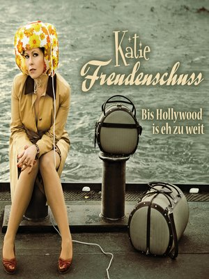 cover image of Katie Freudenschuss, Bis Hollywood is eh zu weit