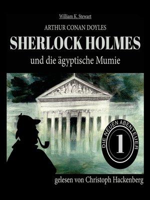 cover image of Sherlock Holmes und die ägyptische Mumie--Die neuen Abenteuer, Folge 1
