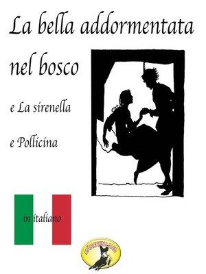 cover image of Fiabe in italiano, La bella addormentata nel bosco / La sirenetta / Pollicina