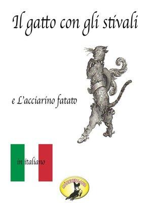 cover image of Fiabe in italiano, Il gatto con gli stivali / L'acciarino magico