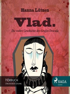 cover image of Vlad.--Die wahre Geschichte des Grafen Dracula