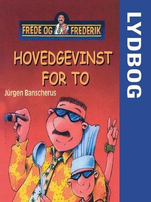 cover image of Hovedgevinst for to--Frede og Frederik