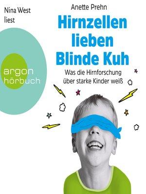 cover image of Hirnzellen lieben Blinde Kuh--Was die Hirnforschung über starke Kinder weiß