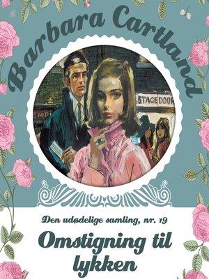 cover image of Omstigning til lykken--Barbara Cartland--Den udødelige samling 19